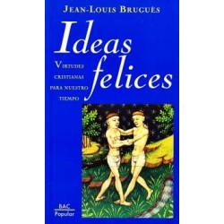 Ideas felices. Virtudes cristianas para nuestro tiempo