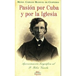 Pasión por Cuba y por la Iglesia. Aproximación biográfica al P. Félix Varela