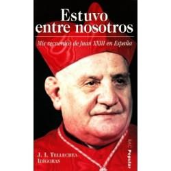 Estuvo entre nosotros. Mis recuerdos de Juan XXIII en España