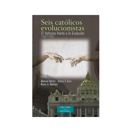 Seis católicos evolucionistas. El Vaticano frente a la Evolución (1877-1902)
