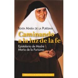 Caminando a la luz de la fe. Epistolario de Madre María de la Purísima