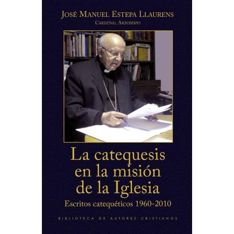 La catequesis en la misión de la Iglesia. Escritos catequéticos 1960-2010