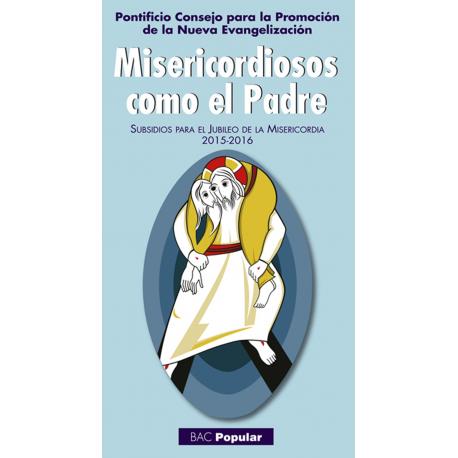 Misericordiosos como el Padre. Subsidios para el Jubileo de la Misericordia 2015-2016