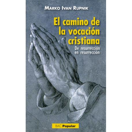 El camino de la vocación cristiana. De resurrección en resurrección
