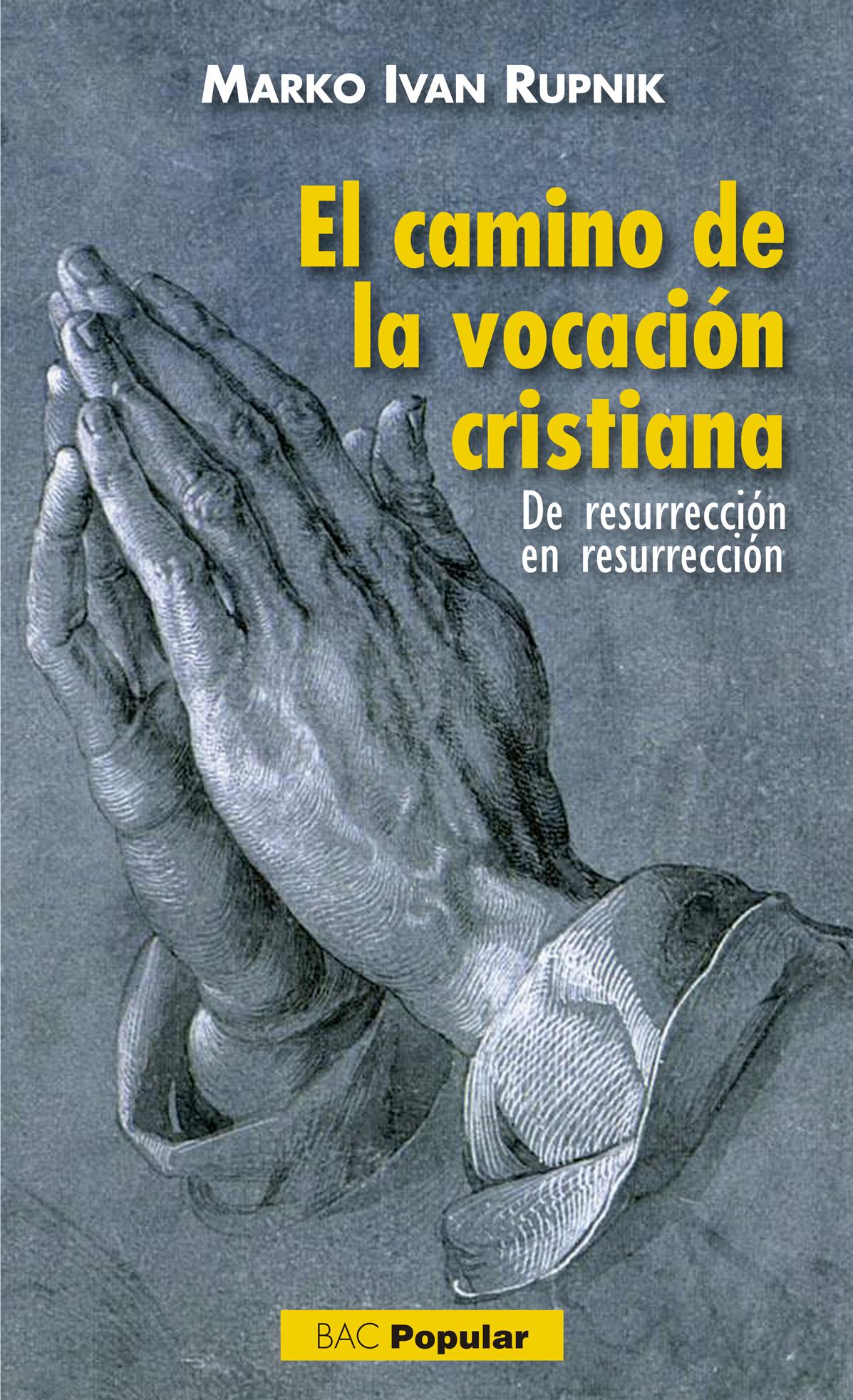 El camino de la vocaci n cristiana de resurrecci n en resurrecci n biblioteca de autores cristianos bac editorial