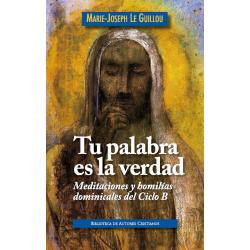 Tu palabra es la verdad. Meditaciones y homilías dominicales. Ciclo B