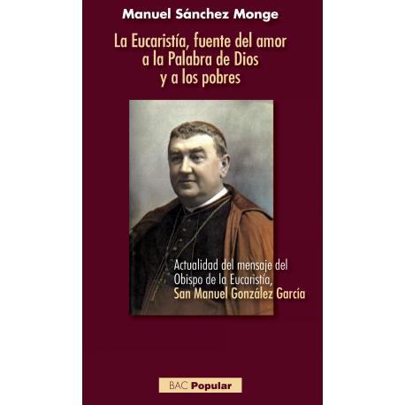 La Eucaristía, fuente del amor a la Palabra de Dios y a los pobres... San Manuel González García