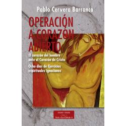 Operación a corazón abierto: el corazón del hombre ante la Corazón de Cristo. Ocho días de Ejercicios Espirituales ignacianos
