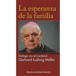 La esperanza de la familia. Diálogo [de Carlos Granados] con el Cardenal Gerhard-Ludwig Müller