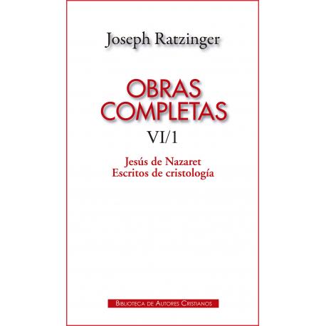 Obras completas de Joseph Ratzinger. VI/1: Jesús de Nazaret. Escritos de cristología