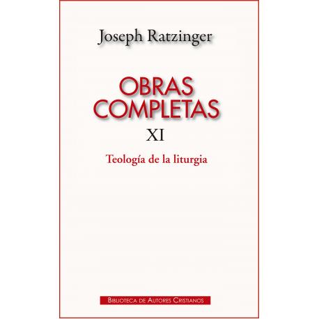 Obras completas de Joseph Ratzinger. XI: Teología de la liturgia