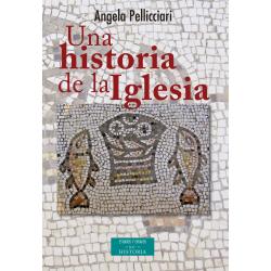 Una historia de la Iglesia. Papas y santos, emperadores y reyes, gnosis y persecución