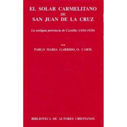 El solar carmelitano de San Juan de la Cruz. I: La antigua provincia de Castilla (1416-1836)