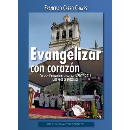 Evangelizar con el corazón. Cartas y Exhortaciones pastorals 2007-2017. Diez años de episcopado