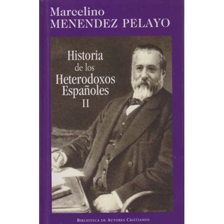Historia de los heterodoxos españoles. II: Protestantismo y sectas místicas. Regalismo y Enciclopedia. Siglo XIX