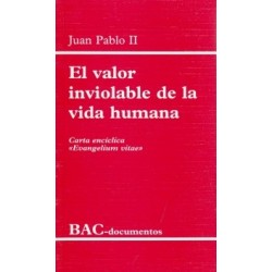 "El valor inviolable de la vida humana. Carta encíclica ""Evangelium vitae"""