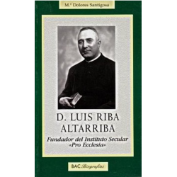 "Don Luis Riba Altarriba. Fundador del Instituto secular ""Pro Ecclesia"""