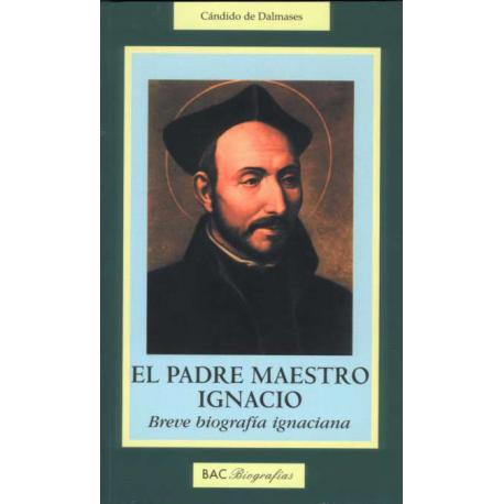 El padre maestro Ignacio. Breve biografía ignaciana
