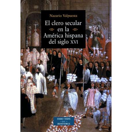 El clero secular en la América hispana del siglo XVI