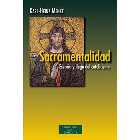 Sacramentalidad. Esencia y llaga del catolicismo