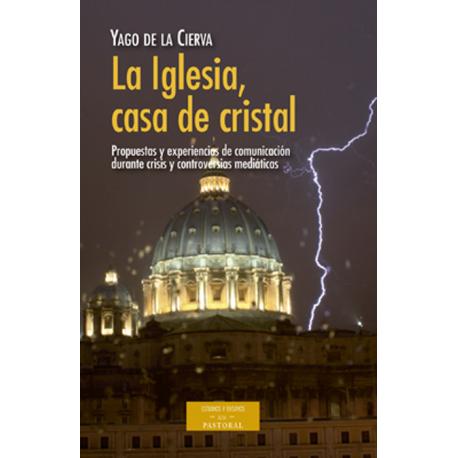 La Iglesia, casa de cristal. Propuestas y experiencias de comunicación durante crisis y controversias mediáticas