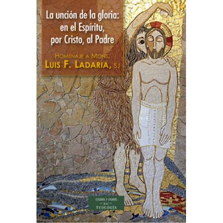 La unción de la gloria: en el Espíritu, por Cristo, al Padre. Homenaje a mons. Luis F. Ladaria, sj