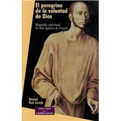 El peregrino de la voluntad de Dios. Biografía espiritual de San Ignacio de Loyola