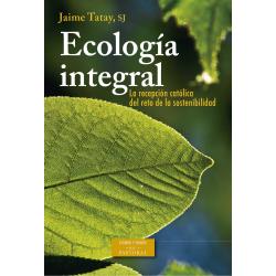 Ecología integral. La recepción católica del reto de la sostenibilidad: 1891 (RN) - 2015 (LS)