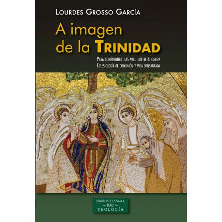 A imagen de la Trinidad. Para comprender las «mutuae relationes». Eclesiología de comunión y vida consagrada