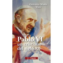 Pablo VI, un cristiano en el siglo XX