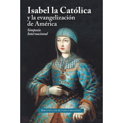 Isabel la Católica y la evangelización de América. Actas del Simposio Internacional. Valladolid, 15 al 19 de octubre de 2018