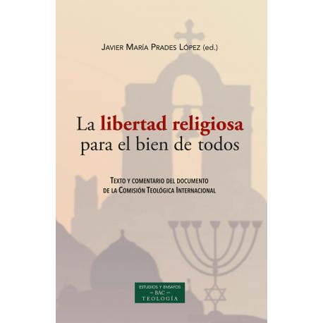La libertad religiosa para el bien de todos. Texto y comentario del documento de la CTI