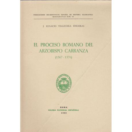 El proceso romano del arzobispo Carranza (1567-1576)