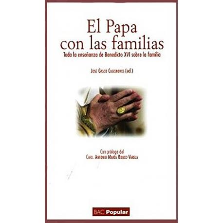 El Papa con las familias. Toda la enseñanza de Benedicto XVI sobre la familia