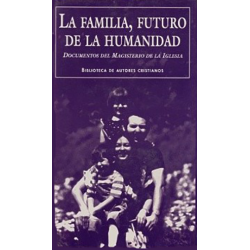 La familia, futuro de la humanidad. Documentos del Magisterio eclesiástico