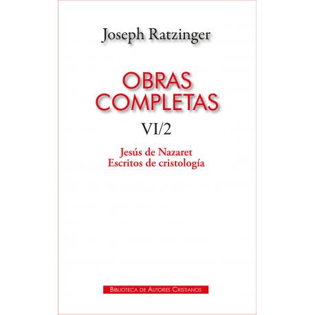 Obras completas de Joseph Ratzinger. VI/2: Jesús de Nazaret. Escritos de cristología
