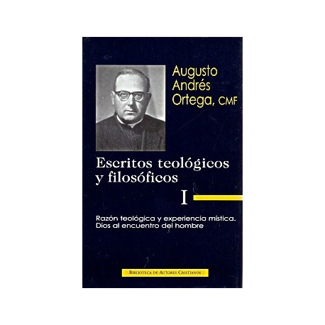 Escritos teológicos y filosóficos. I: Razón teológica y experiencia mística. Dios al encuentro del hombre
