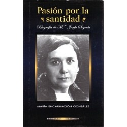 Pasión por la santidad. Biografía de M.ª Josefa Segovia