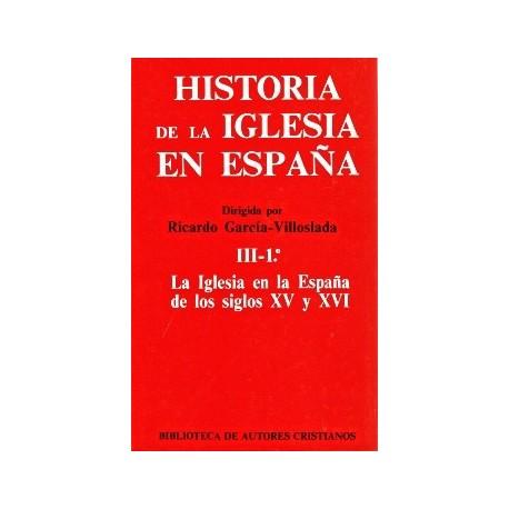 Historia de la Iglesia en España. III/1: La Iglesia en la España de los siglos XV-XVI