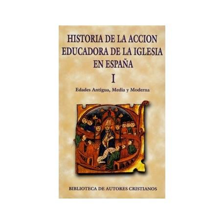 Historia de la acción educadora de la Iglesia en España. I: Edades Antigua, Media y Moderna