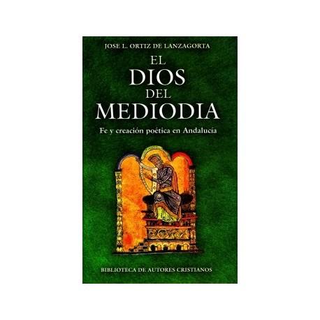 El Dios del mediodía. Fe y creación poética en Andalucía. Ensayo y antología