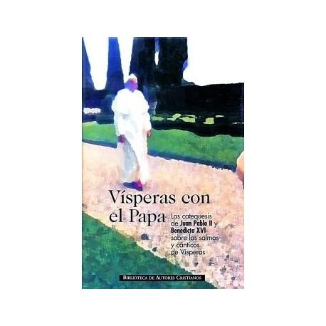 Vísperas con el Papa. Las catequesis de Juan Pablo II y Benedicto XVI sobre los salmos y cánticos de Vísperas