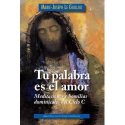 Tu palabra es el amor. Meditaciones y homilías dominicales. Ciclo C