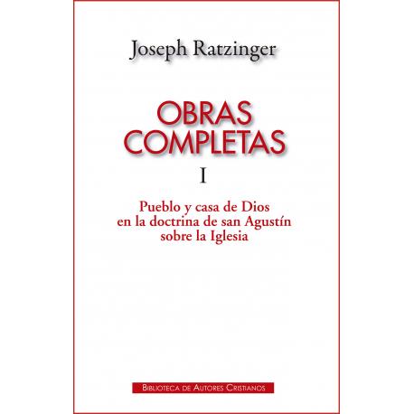 Obras completas de Joseph Ratzinger. I: Pueblo y casa de Dios en la doctrina de san Agustín sobre la Iglesia