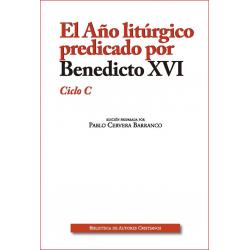 El Año litúrgico predicado por Benedicto XVI. Ciclo C