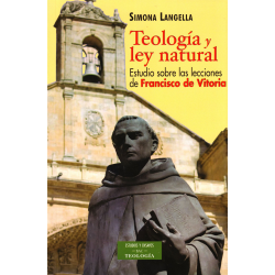Teología y ley natural. Estudio sobre las lecciones de Francisco de Vitoria