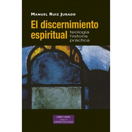 El discernimiento espiritual. Teología, historia, práctica