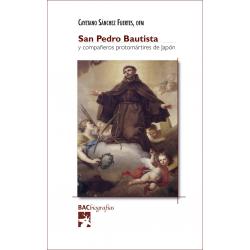 San Pedro Bautista y compañeros protomártires de Japón. Vida, martirio, escritos