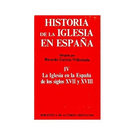 Historia de la Iglesia en España. IV: La Iglesia en la España de los siglos XVII-XVIII